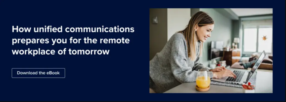 How unified communications prepares you for the remote workplace of tomorrow