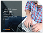 Download the eBook on using Microsoft Office 365 with a cloud communications system